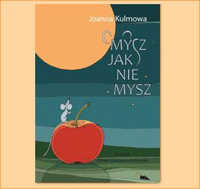 Mysz Jak Nie Mysz Joanna Kulmowa Ilustracje Elżbieta
